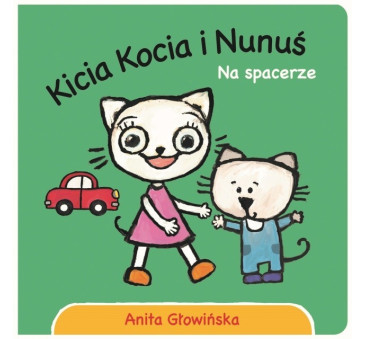 KICIA KOCIA I NUNUŚ. NA SPACERZE - Anita Głowińska - MEDIA RODZINA