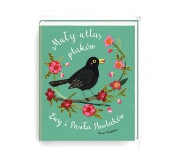Mały Atlas ptaków Ewy i Pawła Pawlaków - Nasza Księgarnia