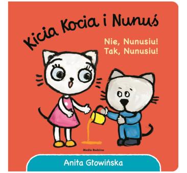 KICIA KOCIA I NUNUŚ. NIE NUNUSIU! TAK NUNUSIU! - Anita Głowińska - MEDIA RODZINA
