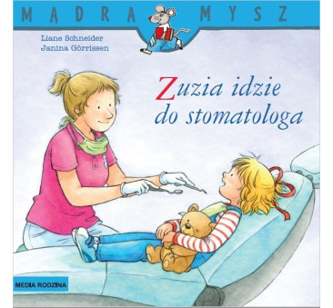ZUZIA IDZIE DO STOMATOLOGA - Liane Schneider - Media Rodzina