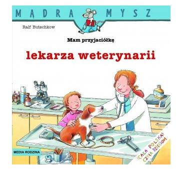MAM PRZYJACIÓŁKĘ LEKARZA WETERYNARII - Media Rodzina