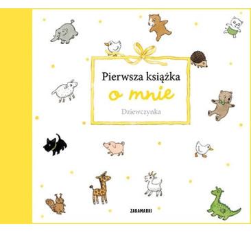 Pierwsza książka o mnie. Dziewczynka - Wydawnictwo Zakamarki