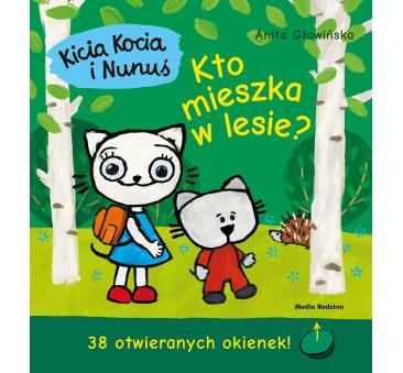 KICIA KOCIA I NUNUŚ. KTO MIESZKA W LESIE? - Anita Głowińska - MEDIA RODZINA