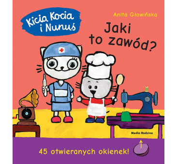 KICIA KOCIA I NUNUŚ. JAKI TO ZAWÓD ? - Anita Głowińska - MEDIA RODZINA