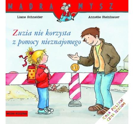 ZUZIA NIE KORZYSTA Z POMOCY NIEZNAJOMEGO - Liane Schneider - Media Rodzina